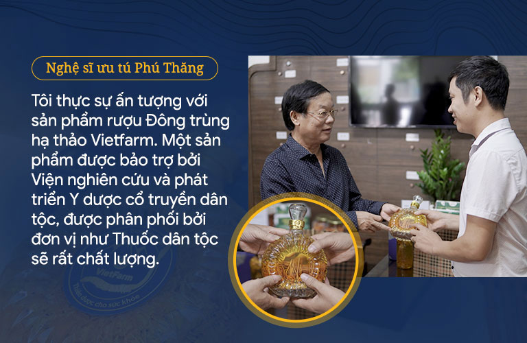 Nghệ sĩ ưu tú Phú Thăng dành nhiều lời khen ngợi cho rượu đông trùng hạ thảo Vietfarm